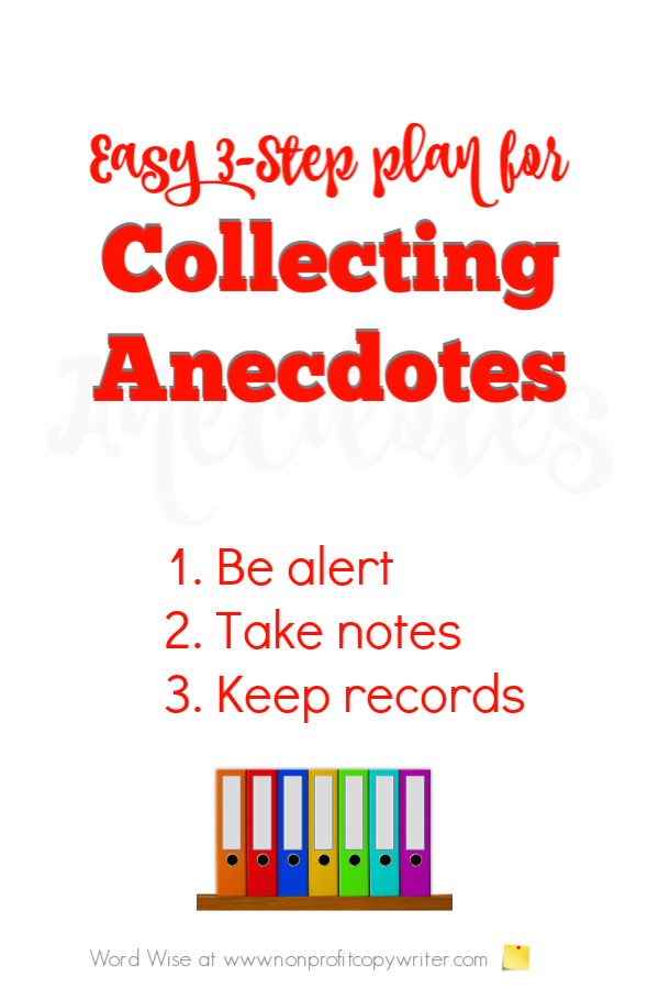 An easy 3-step plan for collecting anecdotes to use in articles and content with Word Wise at Nonprofit Copywriter #WritingTips #ContentWriting #FreelanceWriting