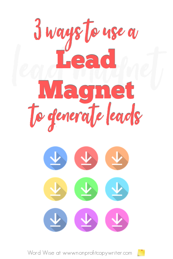 3 ways to use a lead magnet to generate #ContentWriting leads with Word Wise at Nonprofit Copywriter #FreelanceWriting #amwriting