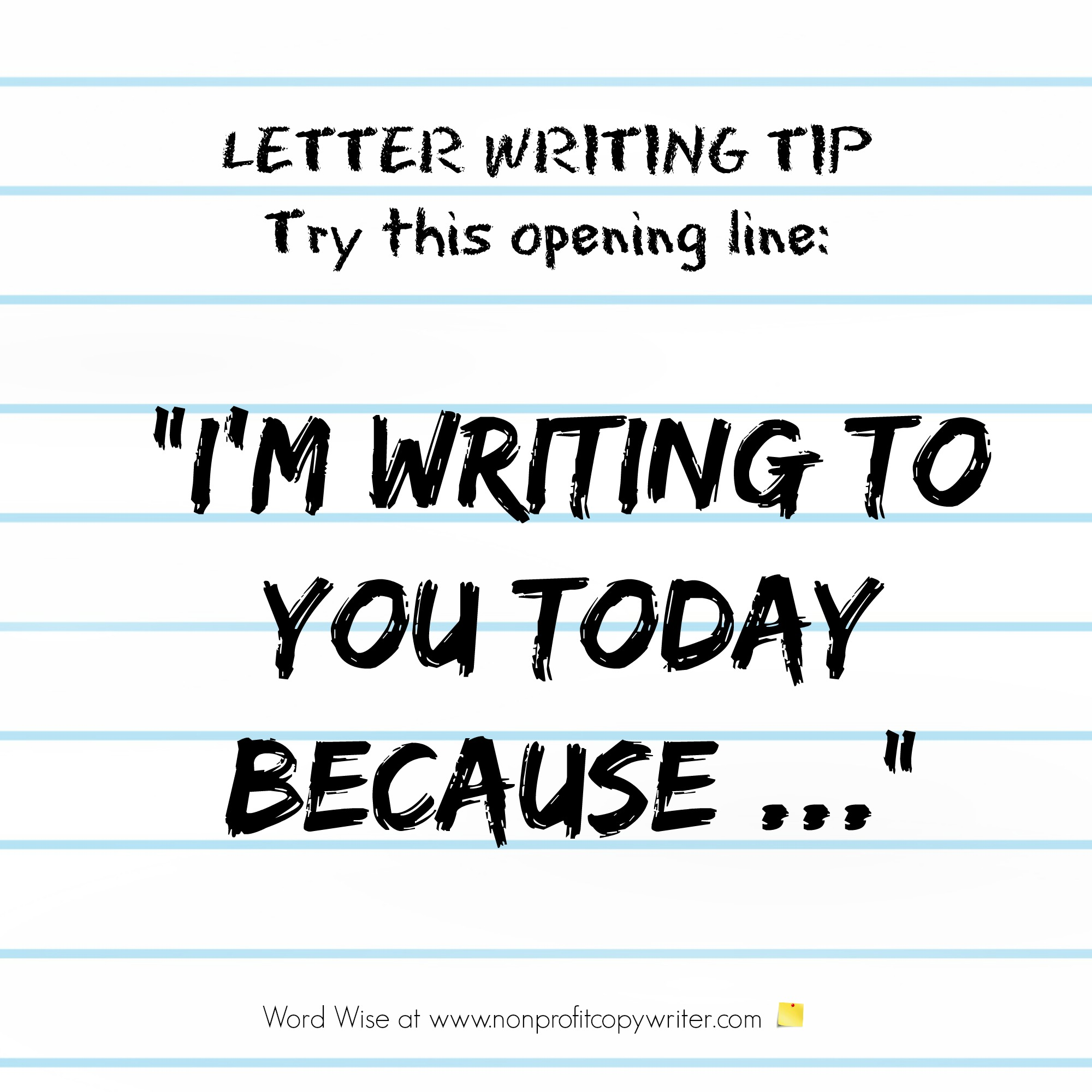 Letter writing tip: try this opening line in appeal letters, cover letters, inquiry letters. Word Wise at Nonprofit Copywriter