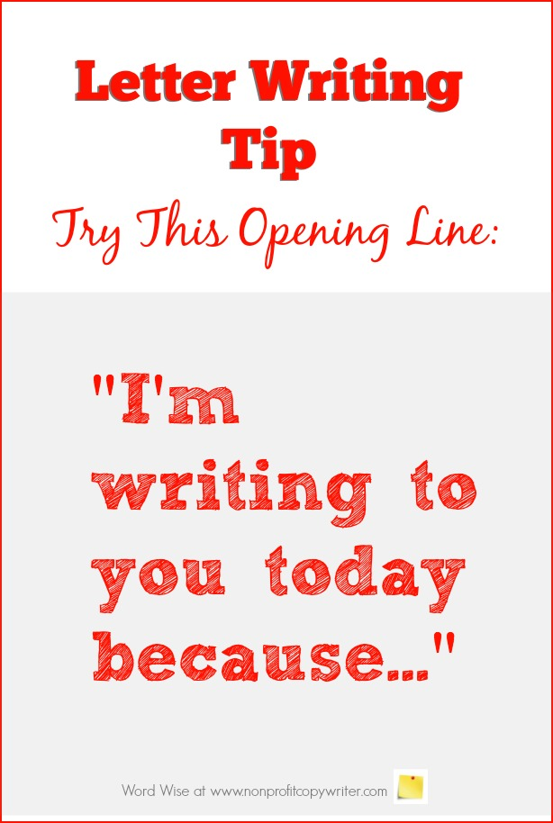 Letter writing tip: try this opening line in appeal letters, cover letters, inquiry letters. Word Wise at Nonprofit Copywriter #WritingTips #BusinessWritingTips
