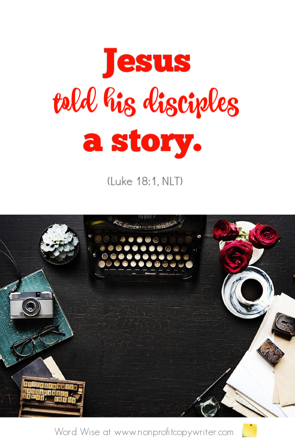 The Illustration: Write a story with purpose. An online devotional based on Luke 18:1 with Word Wise at Nonprofit Copywriter #WritingTips #ChristianWritingResources