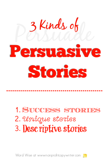 3 kinds of persuasive stories with Word Wise at Nonprofit Copywriter #WritingTips #FreelanceWriting #PersuasiveWriting