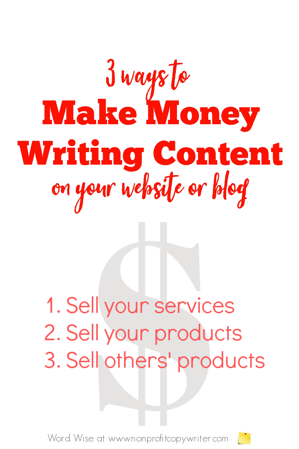 3 ways to make money #WritingContent on your website or blog with Word Wise at Nonprofit Copywriter #blogging #FreelanceWriting