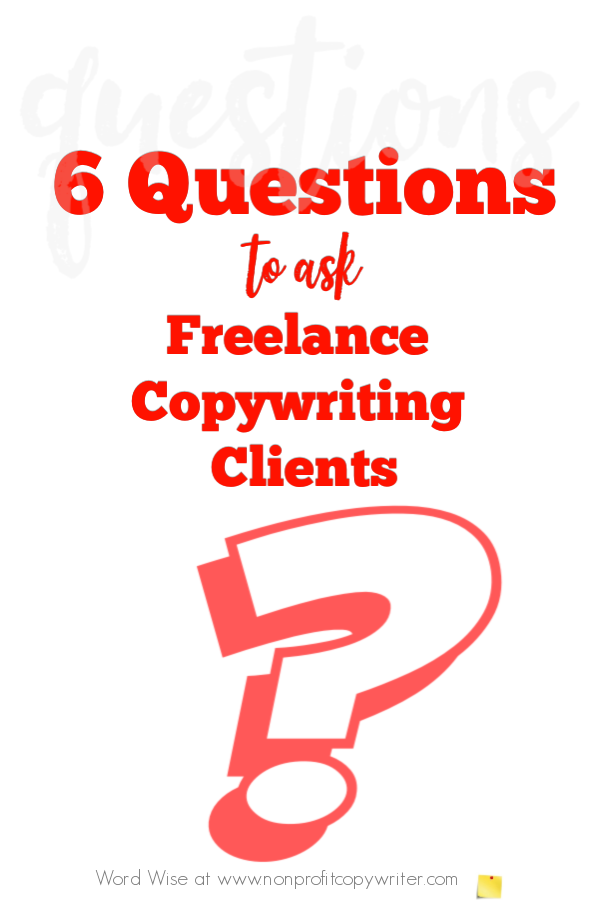 6 questions to ask freelance copywriting clients with Word Wise at Nonprofit Copywriter #FreelanceWriting #WritingTips #blogging