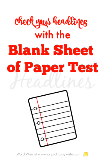Use the Blank Sheet of Paper Test to write a better headline with Word Wise at Nonprofit Copywriter #WritingTips