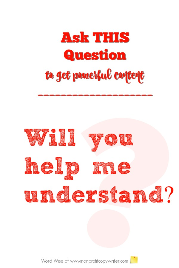 Ask this question to get powerful content - Word Wise at Nonprofit Copywriter