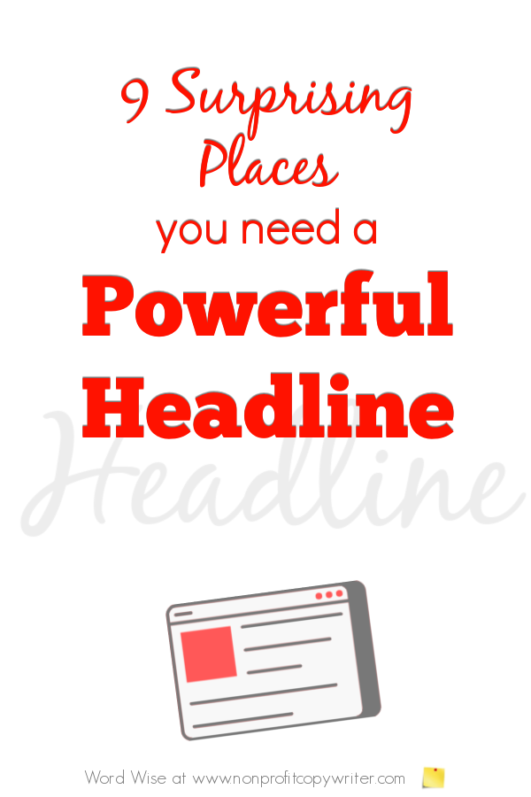 9 surprising places you need a powerful headline with Word Wise at Nonprofit Copywriter #FreelanceWriter #WritingTips