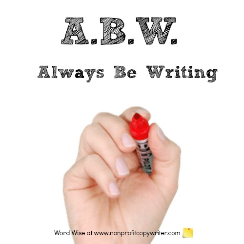 Tips for staying busy writing: Always Be Writing with Word Wise at Nonprofit Copywriter