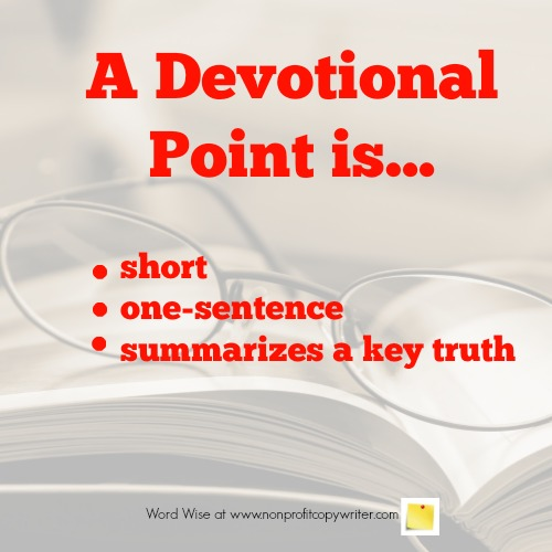 A devotional point is a short sentence that summarizes a spiritual truth. With Word Wise at Nonprofit Copywriter