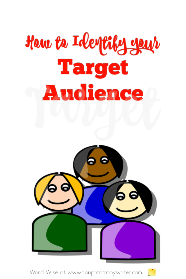 How to ID your target audience. You have more than one! with Word Wise at Nonprofit Copywriter #FreelanceWriting #ContentWriting #amwriting