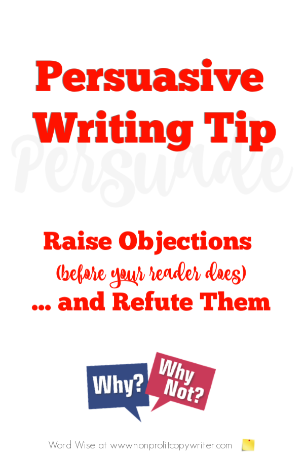 Persuasive #WritingTip: raise objections (before your reader does) and refute them with Word Wise at Nonprofit Copywriter #FreelanceWriting #Copywriting #ContentWriting