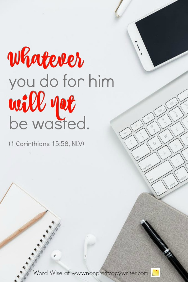 The No-Waste Promise: One of the Most Effective Content Writing Tips Ever. An online devotional for writers based on 1 Corinthians 15:58 with Word Wise at Nonprofit Copywriter