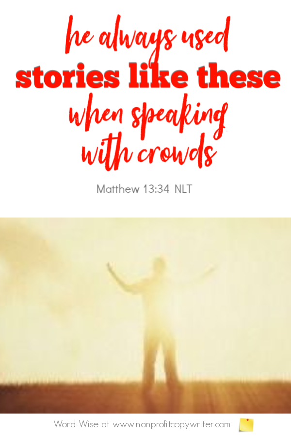 Jesus offered these 3 short story writing tips. An online devotional for writers based on Matthew 13:34 with Word Wise at Nonprofit Copywriter #ChristianWritingResources #WritingTips #ContentWriting