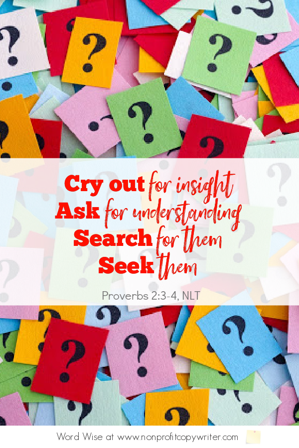 The 6 Questions: a #devotional based on Prov 2:2-4 with Word Wise at Nonprofit Copywriter #WritingTips #research #FreelanceWriting