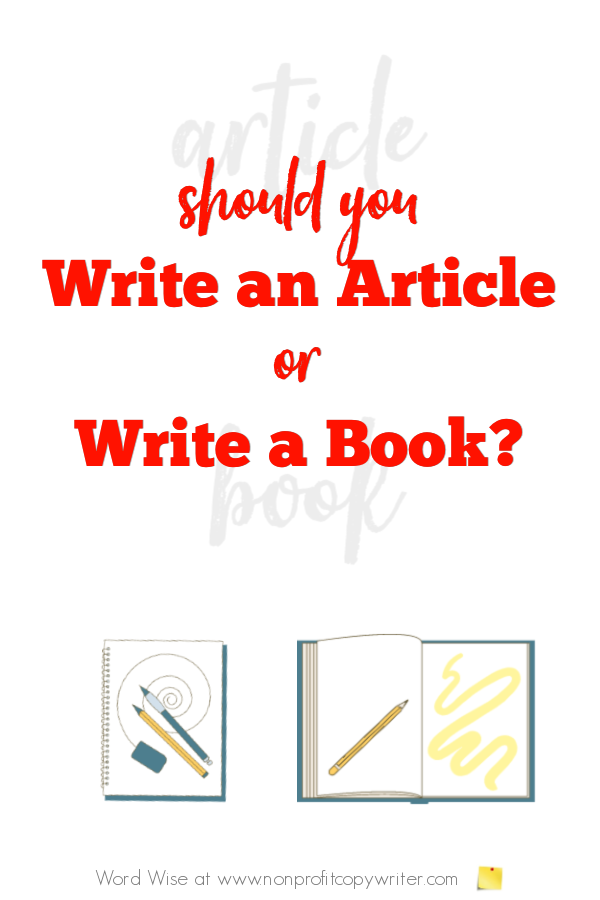 Write an article or write a book? Here's how to decide with Word Wise at Nonprofit Copywriter #FreelanceWriting #WritingTips #WritingArticles