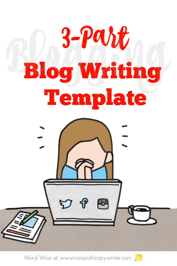 Use this 3-part blog writing template to write quality posts faster with Word Wise at Nonprofit Copywriter #WritingTips #ContentWriting #FreelanceWriting