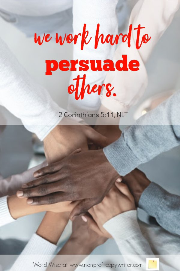 The Persuasive Writer: a #devotional based on 2 Cor 5:11 with Word Wise at Nonprofit Copywriter #PersuasiveWriting #WritingTips