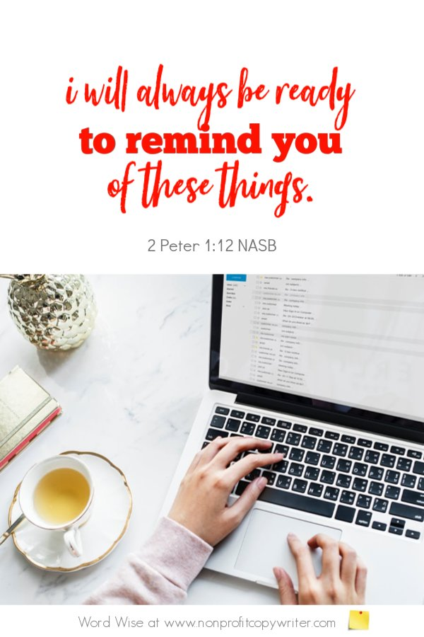 Write an email as a reminder to readers to take action. An online devotional for writers based on 2 Pet 1:12 with Word Wise at Nonprofit Copywriter #ChristianWriting #WritingTips