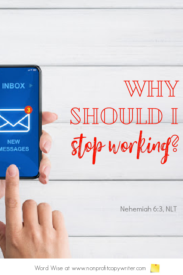An interruption throws off #writing concentration. A #devotional based on Neh 6:3 with Word Wise at Nonprofit Copywriter #WritingTips #Productivity
