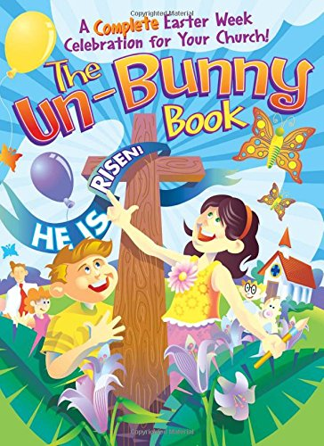 The Un-Bunny Book: fun activities to help you and your family celebrate Jesus' resurrection and the true meaning of Easter. With Word Wise at Nonprofit Copywriter